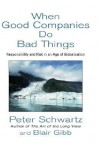 When Good Companies Do Bad Things: Responsibility and Risk in an Age of Globalization - Peter Schwartz, Blair Gibb