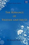 The Romance of Tristan and Iseult - M. Joseph Bdier, M. Joseph Bdier