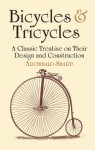 Bicycles & Tricycles: A Classic Treatise on Their Design and Construction - Archibald Sharp