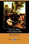 Love in a Wood; Or, St. James's Park (Dodo Press) - William Wycherley