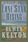 Lone Star Rising: The Texas Rangers Trilogy - Elmer Kelton