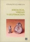 Ideologia, Verdad y Legitimacion - Osvaldo Guariglia