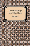 The Misanthrope and Other Plays - Molière