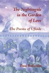 The Nightingale in the Garden of Love: The Poems of Uftade - Paul Ballanfat, Angela Culme-Seymour