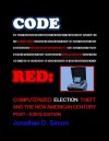 CODE RED: Computerized Election Theft and The New American Century (Post - E2012 Edition) - Jonathan Simon
