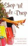 Shop 'Til Yule Drop - Alesia Holliday, Stephanie Rowe