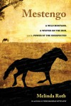 Mestengo: A Wild Mustang, a Writer on the Run, and the Power of the Unexpected - Melinda Roth