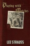 Playing with Matches (Playing with Matches #1) - Lee Strauss