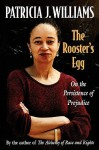 The Rooster's Egg: On the Persistence of Prejudice - Patricia J. Williams