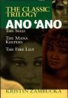 Ano'Ano: The Seed - The Classic Trilogy - Kristin Zambucka