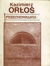 Przechowalnia - Kazimierz Orłoś