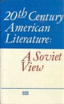 20th Century American Literature: A Soviet View - Vladimir An, Ronald Vroon