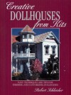 Creative Dollhouses from Kits: Easy Techniques and Tips for Finishing and Customizing Dollhouses - Robert Schleicher