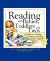 Reading with Babies, Toddlers and Twos: A Guide to Choosing, Reading and Loving Books Together - Susan Straub, K.J. Dell'antonia