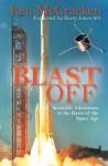 Blast Off: Scientific Adventures at the Dawn of the Space Age - Ken McCraken, Hayley Norman, Barry Jones AO, NASA, Barry Jones