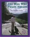The Man Who Paints Nature (Meet the Author (Katonah, N.Y.).) - Thomas Locker
