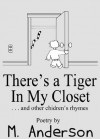 There's a Tiger In My Closet (And Other Children's Rhymes) - M. Anderson