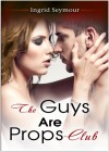 The Guys Are Props Club - Ingrid Seymour