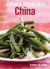 Asian Pickles: China: Recipes for Chinese Sweet, Sour, Salty, Cured, and Fermented Pickles and Condiments - Karen Solomon