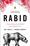 Rabid: A Cultural History of the World's Most Diabolical Virus - Bill Wasik, Monica Murphy
