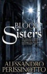 Blood Sisters; an Anna Pavesi investigation - Alessandro Perissinotto, Howard Curtis