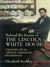 Behind the Scenes in the Lincoln White House: Memoirs of an African-American Seamstress (Civil War) - Elizabeth Keckley