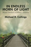 In Endless Morn of Light: Moral Freedom in Milton's Universe - Michael R. Collings, John Milton