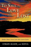 To Save the Love That Was Lost: The Original Christianity-As Derived from Historical and Channeled Sources - Lyman Allen