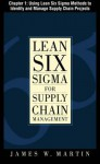 Lean Six SIGMA for Supply Chain Management, Chapter 1 - Using Lean Six SIGMA Methods to Identify and Manage Supply Chain Projects - James J. Martin