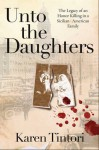Unto the Daughters: The Legacy of an Honor Killing in a Sicilian-American Family - Karen Tintori