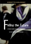 Failing the Future: A Dean Looks at Higher Education in the Twenty-first Century - Annette Kolodny