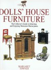 Dolls' House Furniture: The Collector's Guide To Selecting And Enjoying Miniature Masterpieces - Margaret Towner