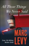 All Those Things We Never Said - Marc Levy, Chris Murray