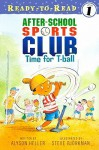 Time for T-Ball (Ready To Read, Level 1: After School Sports Club) - Alyson Heller, Steve Björkman