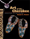 Art of the Cherokee: Prehistory to the Present - Susan Power