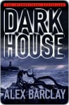 Darkhouse Darkhouse Darkhouse - Alex Barclay