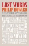 Lost Words: A Feast of Forgotten Words, Their Origins and Their Meanings - Philip Howard