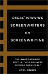 Oscar-Winning Screenwriters On Screenwriting: The Award-Winning Best in the Business Discuss Their Craft - Joel Engel