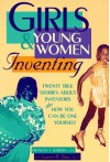 Girls & Young Women Inventing: 20 True Stories about Inventors Plus How You Can Be One Yourself - Frances A. Karnes, Rosemary Wallner, Suzanne M. Bean