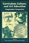 Curriculum, Culture, and Art Education: Comparative Perspectives - Kerry Freedman
