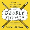 The Doodle Revolution: Unlock the Power to Think Differently - Sunni Brown