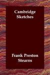 Cambridge Sketches - Frank Preston Stearns