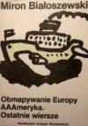 Obmapywanie Europy. AAAmeryka. Ostatnie wiersze - Miron Białoszewski