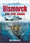 Bismarck: The Epic Sea Chase - Jim Crossley