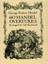 60 Handel Overtures Arranged for Solo Keyboard - Georg Friedrich Händel