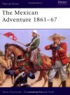 The Mexican Adventure 1861-67 - René Chartrand
