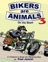 Bikers Are Animals 3: On the Road - Paul Jamiol, Linda Habib