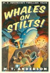 Whales on Stilts!: M. T. Anderson's Thrilling Tales - M.T. Anderson, Kurt Cyrus