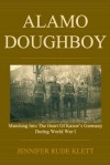 Alamo Doughboy: Marching into the Heart of Kaiser's Germany during World War I - Jennifer Rude Klett, Adolph Caso
