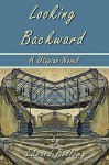 Looking Backward by Edward Bellamy - A Utopian Novel - Edward Bellamy, Laura Bonds